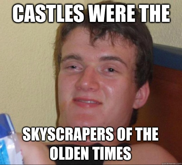 Castles were the  Skyscrapers of the olden times - Castles were the  Skyscrapers of the olden times  10 Guy