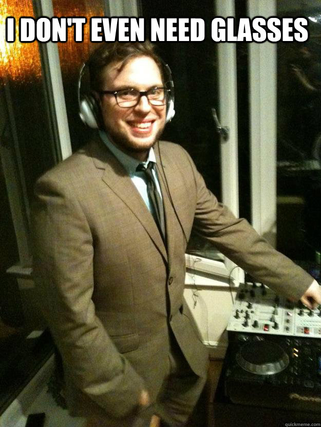 I don't even need glasses   Corporate DJ