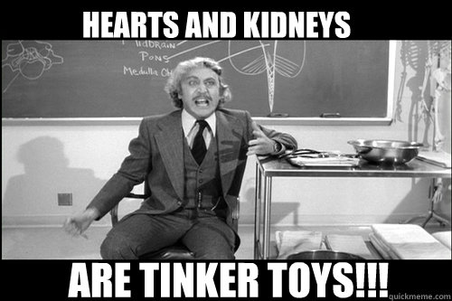 Hearts and Kidneys  are Tinker Toys!!! - Hearts and Kidneys  are Tinker Toys!!!  Angry Young Frankenstein