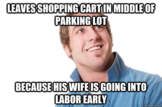Leaves shopping cart in middle of parking lot because his wife is going into labor early