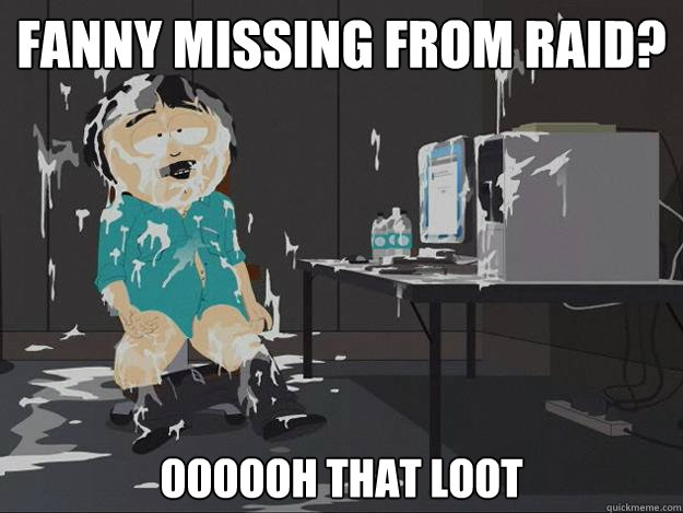 Fanny missing from raid? oooooh that loot