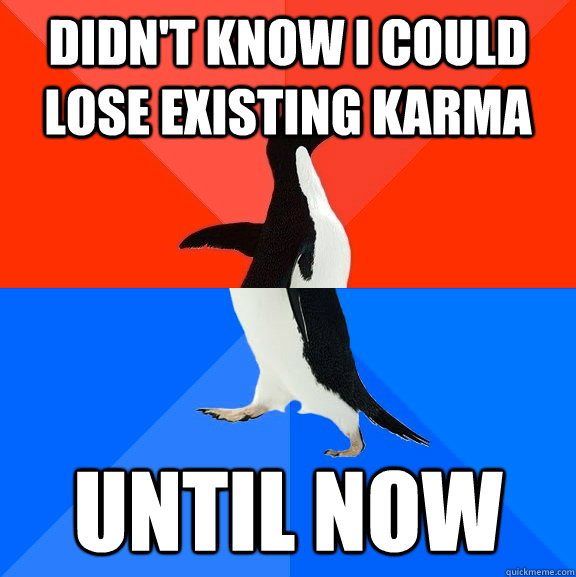 Didn't know I could lose existing karma until now - Didn't know I could lose existing karma until now  Socially Awesome Awkward Penguin