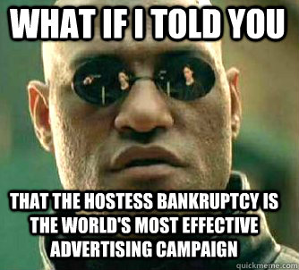 what if i told you That the Hostess Bankruptcy is the world's most effective advertising campaign - what if i told you That the Hostess Bankruptcy is the world's most effective advertising campaign  Matrix Morpheus