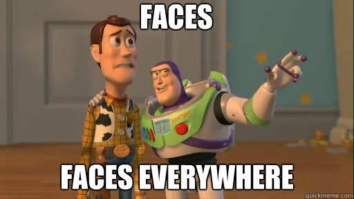faces faces everywhere - faces faces everywhere  Everywhere