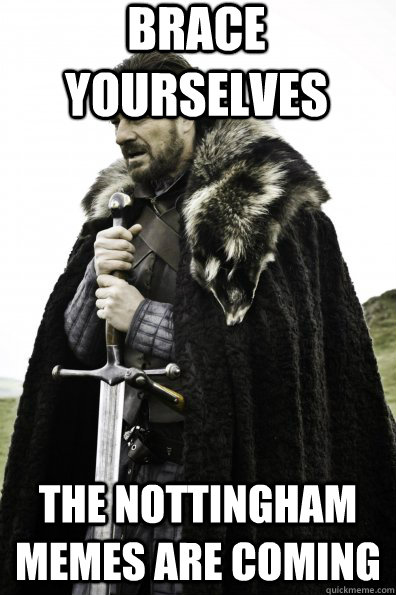 Brace Yourselves The Nottingham Memes are coming