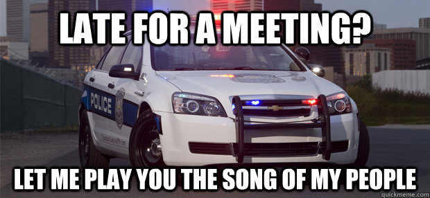 Late for a meeting? let me play you the song of my people