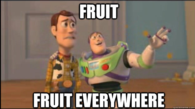 fruit fruit everywhere - fruit fruit everywhere  Buzz and Woody