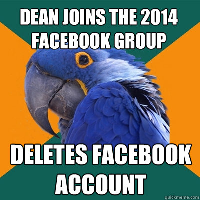 Dean Joins the 2014 Facebook Group Deletes facebook Account - Dean Joins the 2014 Facebook Group Deletes facebook Account  Paranoid Parrot