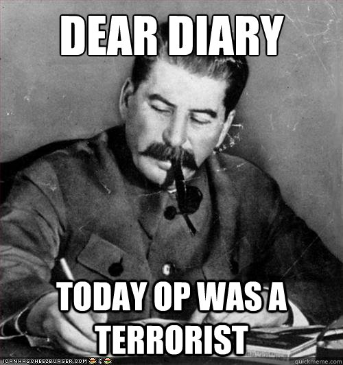 dear diary today OP was a terrorist