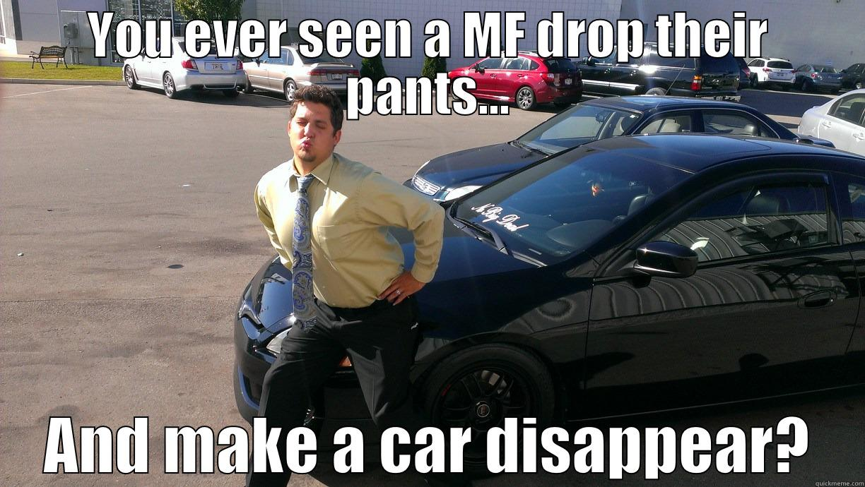 Car salesman nasty you ever seen a mf drop their pants