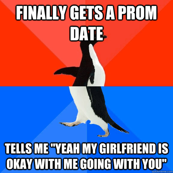 Finally gets a prom date Tells me