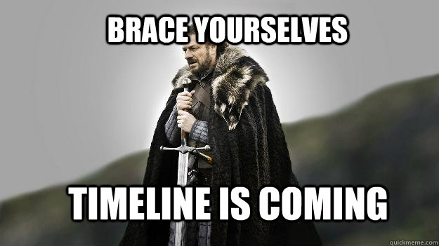 Brace yourselves Timeline is coming - Brace yourselves Timeline is coming  Ned stark winter is coming