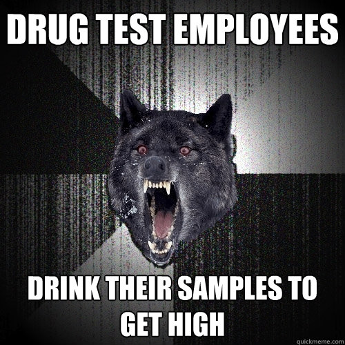 Drug test employees Drink their samples to get high - Drug test employees Drink their samples to get high  Insanity Wolf