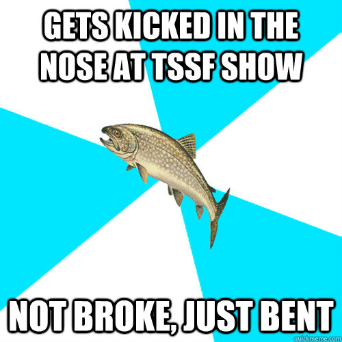 GETS KICKED IN THE NOSE AT TSSF SHOW NOT BROKE, JUST BENT