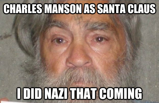 0443664aed1b579020cb22933f492bb96f4abacf071b7642c1cd8f368ddc486b charles manson as santa claus i did nazi that coming santa,Charles Manson Memes