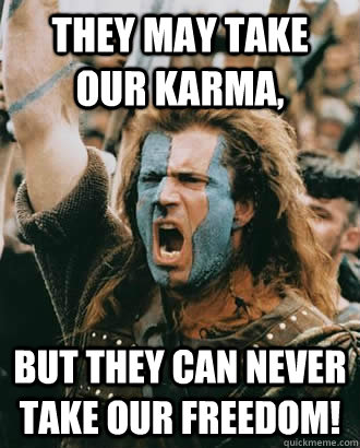 They may take our Karma, But They Can Never Take Our Freedom!