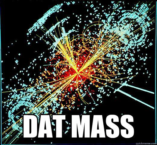 DAT MASS -  DAT MASS  HIggs Boson