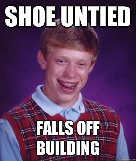 Shoe untied Falls off building - Shoe untied Falls off building  Bad Luck Brian