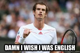 Damn i wish i was english   Andy Murray