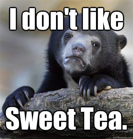 I don't like Sweet Tea. - I don't like Sweet Tea.  Confession Bear