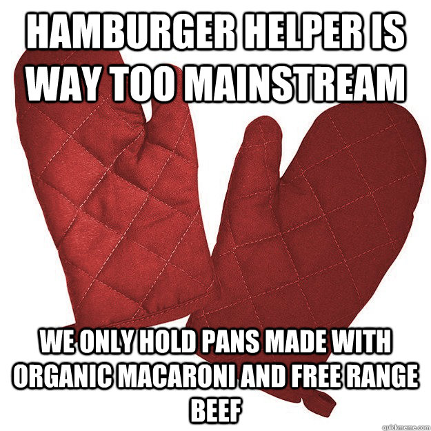 Hamburger Helper is way too mainstream we only hold pans made with organic macaroni and free range beef