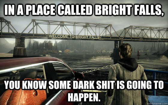 In a place called bright falls, you know some dark shit is going to  happen. - In a place called bright falls, you know some dark shit is going to  happen.  alanwakehints