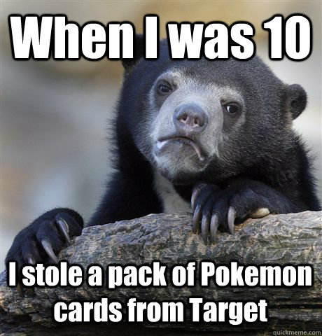 When I was 10 I stole a pack of Pokemon cards from Target - When I was 10 I stole a pack of Pokemon cards from Target  Confession Bear
