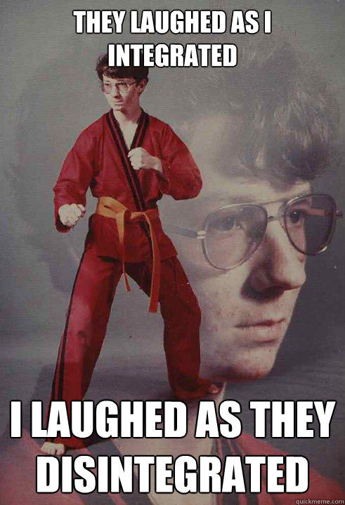 They laughed as i integrated I laughed as they disintegrated - They laughed as i integrated I laughed as they disintegrated  Karate Kyle