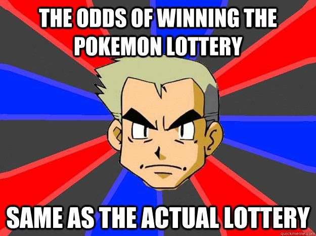 The odds of winning the pokemon lottery same as the actual lottery - The odds of winning the pokemon lottery same as the actual lottery  Professor Oak