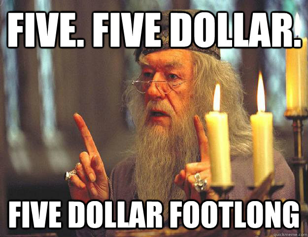 Five. Five Dollar. five dollar footlong  Scumbag Dumbledore