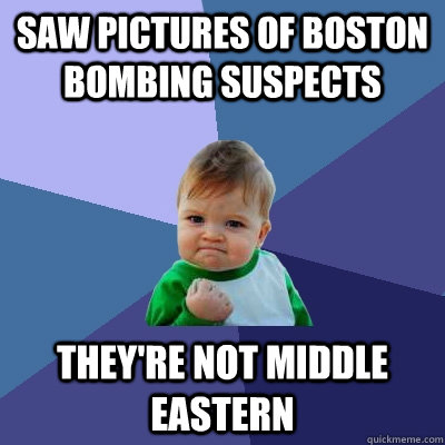 Saw pictures of Boston Bombing Suspects They're not Middle Eastern - Saw pictures of Boston Bombing Suspects They're not Middle Eastern  Success Kid