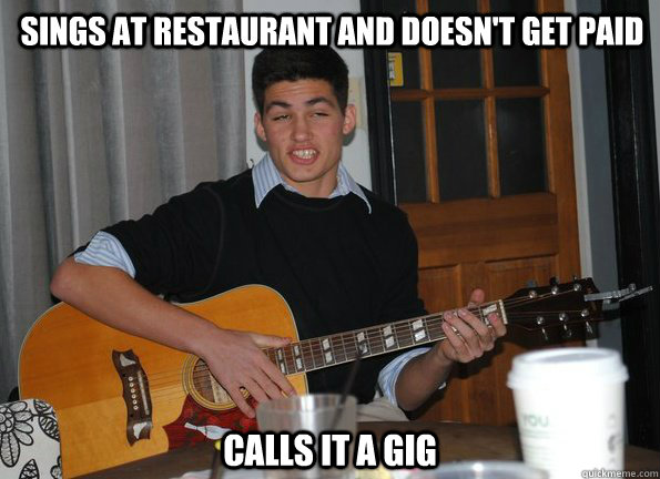 Sings at restaurant and doesn't get paid Calls it a gig