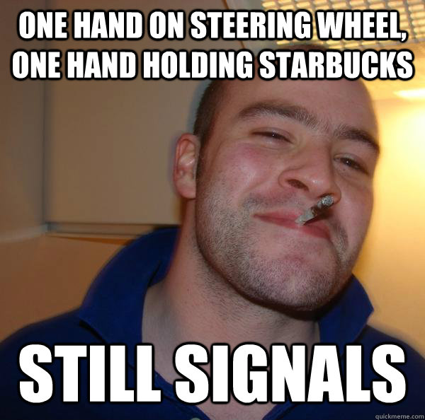 one hand on steering wheel, one hand holding starbucks still signals - one hand on steering wheel, one hand holding starbucks still signals  Misc