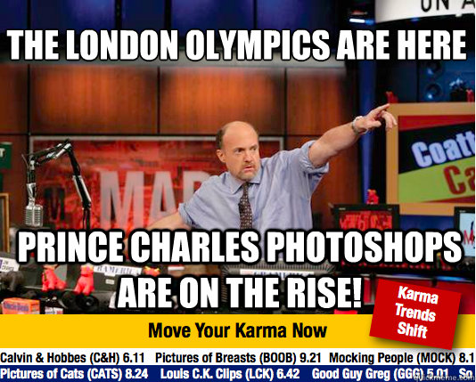The London Olympics are here  Prince charles photoshops are on the rise!  Mad Karma with Jim Cramer