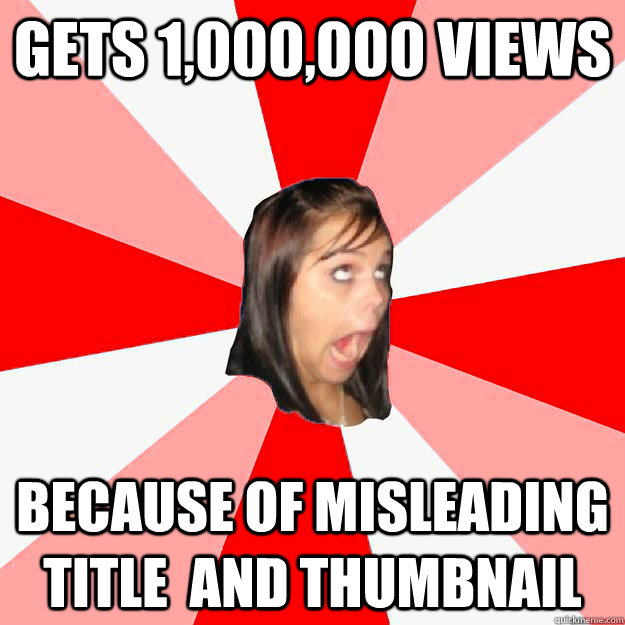 Image of: Pewdiepie Gets 1000000 Views Because Of Misleading Title And Thumbnail Quickmeme Gets 1000000 Views Because Of Misleading Title And Thumbnail
