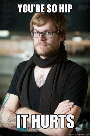 You're so hip It hurts  - You're so hip It hurts   Hipster Barista
