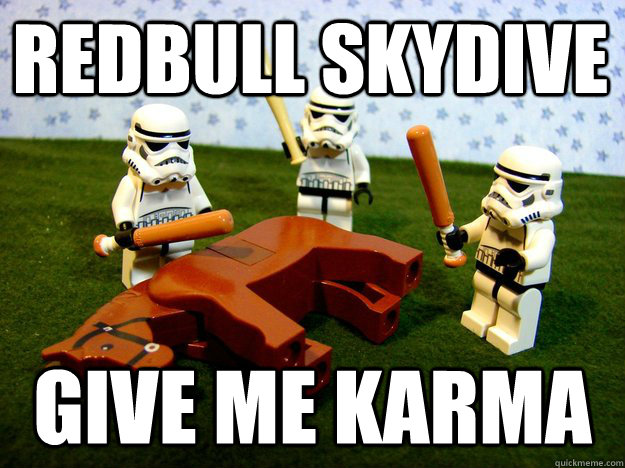 Redbull skydive Give me karma  Beating Dead Horse Stormtroopers
