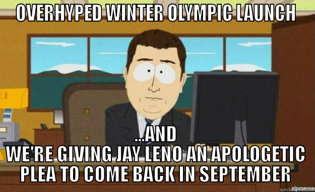 NBC Execs talking about JIMMY FALLON - OVERHYPED WINTER OLYMPIC LAUNCH ...AND WE'RE GIVING JAY LENO AN APOLOGETIC PLEA TO COME BACK IN SEPTEMBER aaaand its gone