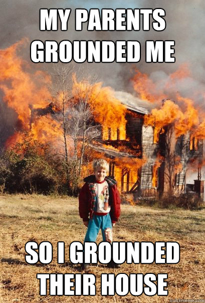 my parents grounded me so i grounded their house - my parents grounded me so i grounded their house  Arsonist Anders