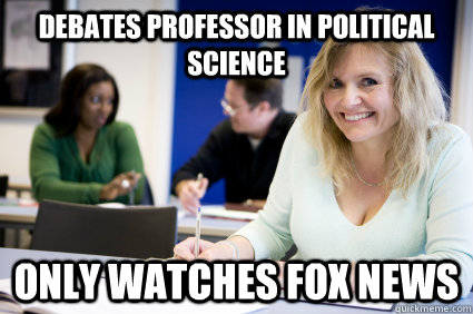 Debates Professor in Political Science Only Watches Fox News  Middle-aged nontraditional college student