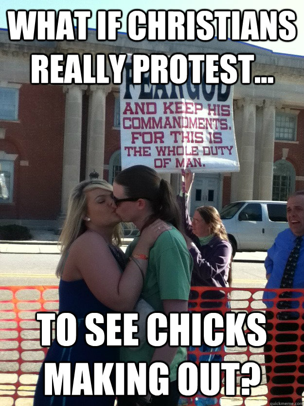 What if Christians really protest... to see chicks making out? - What if Christians really protest... to see chicks making out?  Misc