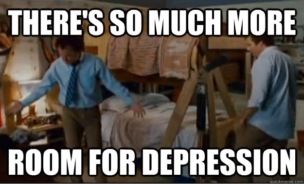 There's so much more  room for depression - There's so much more  room for depression  Stepbrothers Activities