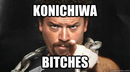 Konichiwa bitches