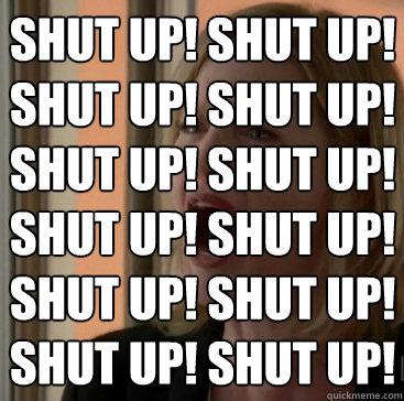 SHUT UP! SHUT UP! SHUT UP! SHUT UP! SHUT UP! SHUT UP! SHUT UP! SHUT UP! SHUT UP! SHUT UP! SHUT UP! SHUT UP!
