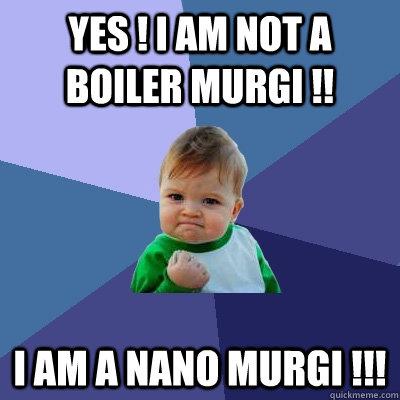 YES ! I am not a boIler MURGI !! I am a NANO MURGI !!! - YES ! I am not a boIler MURGI !! I am a NANO MURGI !!!  Success Kid