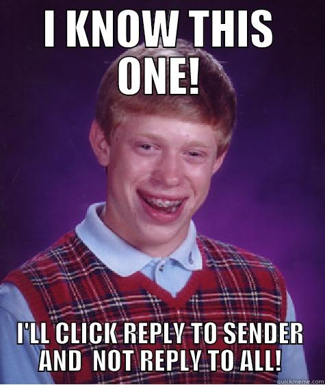 I KNOW THIS ONE! I'LL CLICK REPLY TO SENDER AND  NOT REPLY TO ALL! Bad Luck Brain