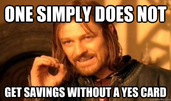 One Simply Does not Get savings without a Yes Card