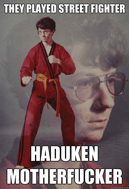 They played street fighter  haduken motherfucker   - They played street fighter  haduken motherfucker    Karate Kyle