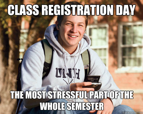 class registration day the most stressful part of the whole semester - class registration day the most stressful part of the whole semester  College Freshman
