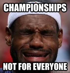 Championships not for everyone  Lebron Crying